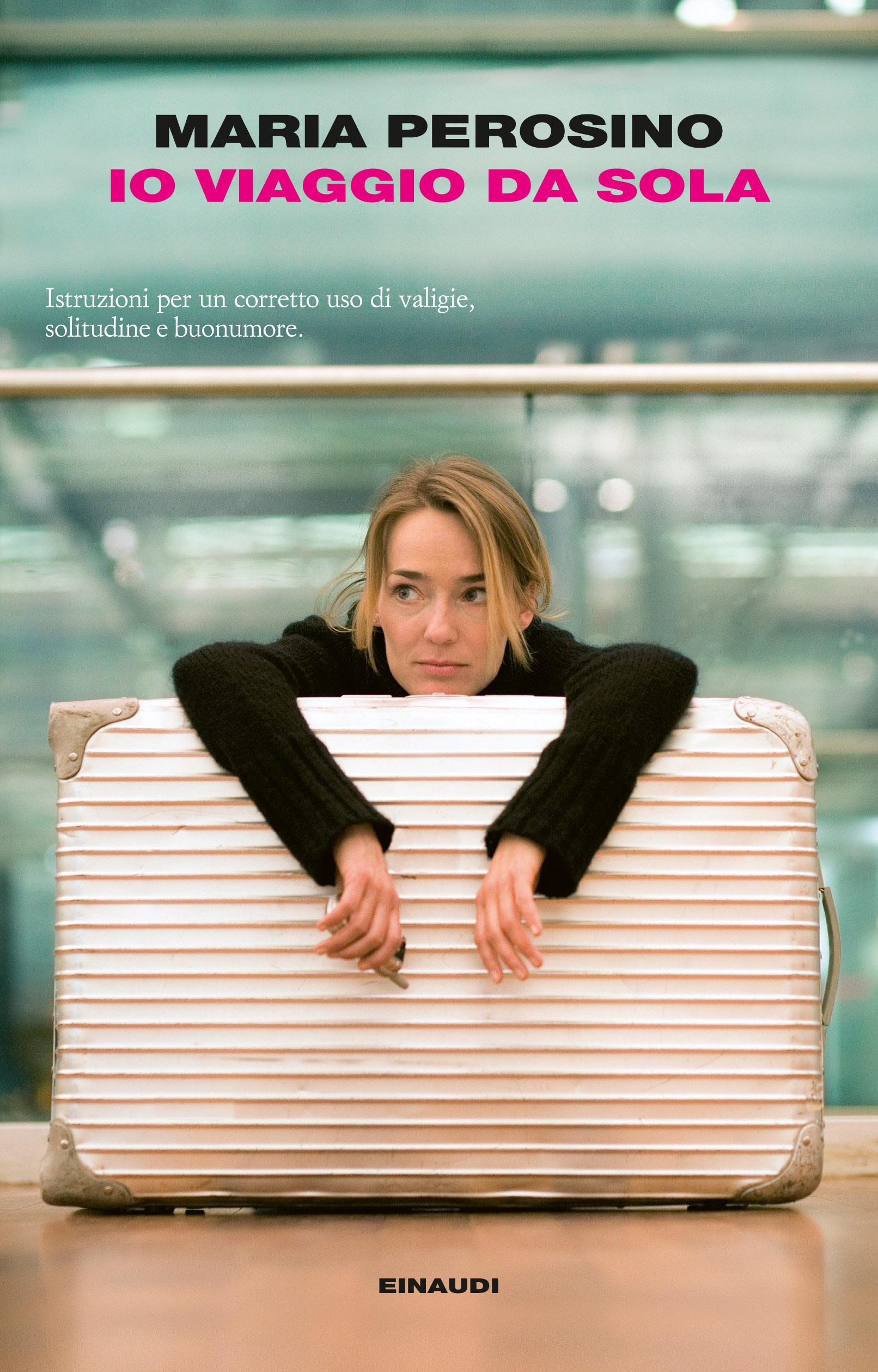 Libri di viaggio: Io viaggio da sola di Maria Perosino