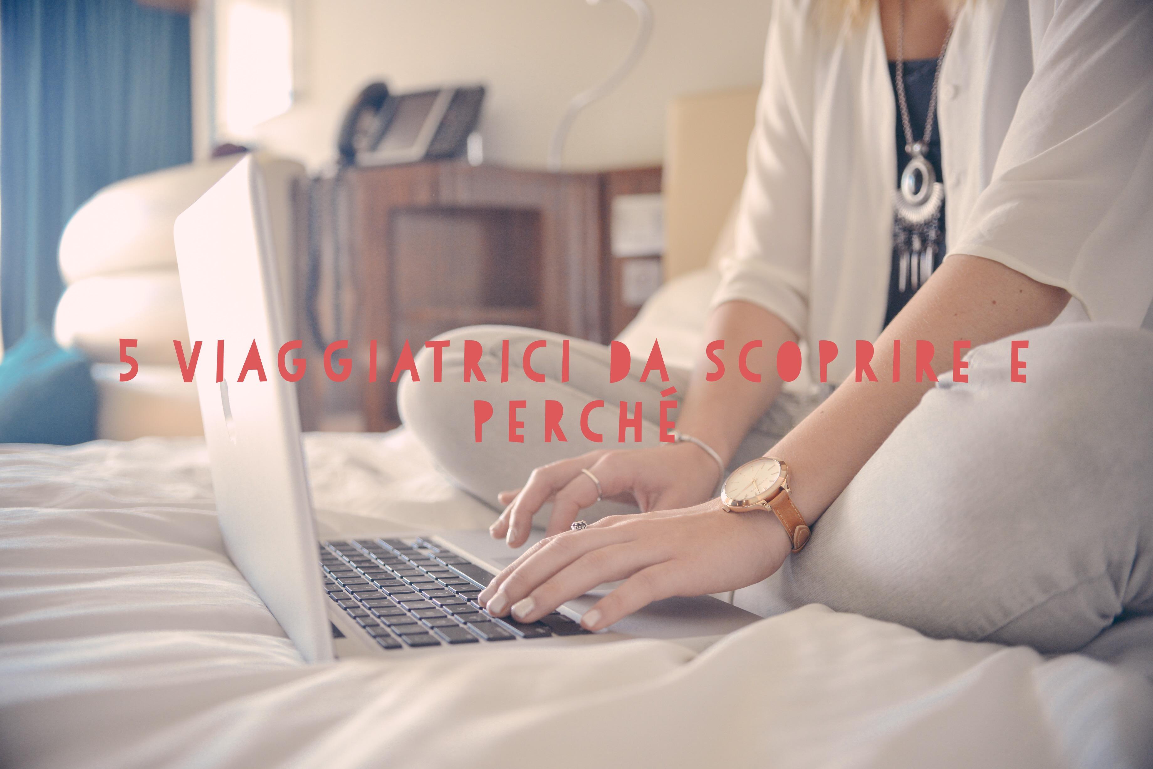 5 viaggiatrici che mi stanno ispirando con i loro travel blog e perché