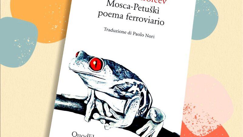 Libri di viaggio: Mosca-Petuškì, poema ferroviario di Venedikt Erofeev